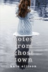 Notes From A Ghost Town by Kate Ellison