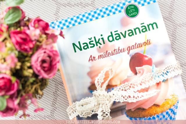 Pavārgrāmata Našķi dāvanām. Ar mīlestību gatavoti |Tējtasīte