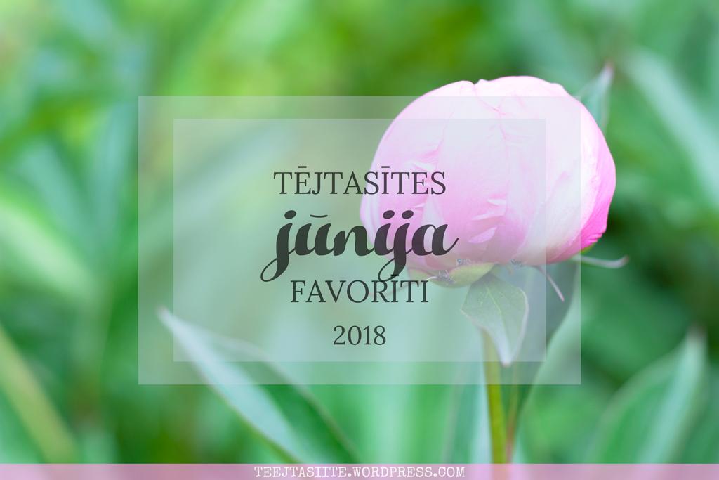 Tējtasītes jūnija favorīti 2018